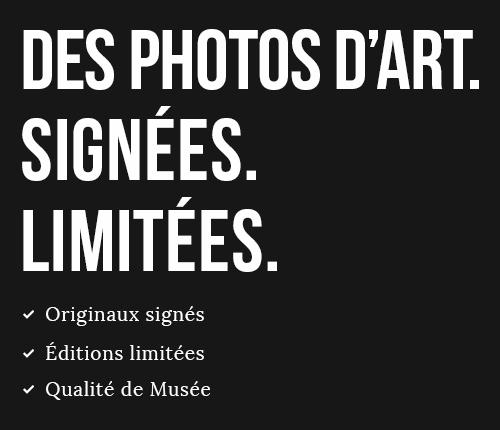 Des photos d'art. Signées. Limitées.